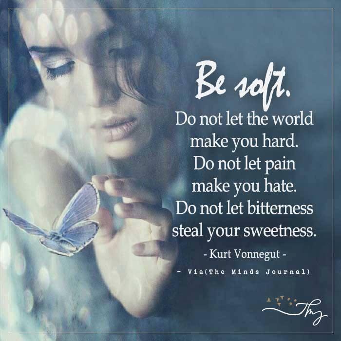 Be soft