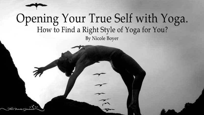 Opening Your True Self with Yoga. How to Find a Right Style of Yoga for You?