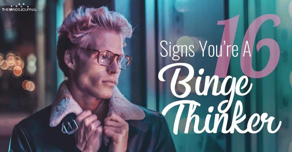 16 Signs You're A Binge Thinker