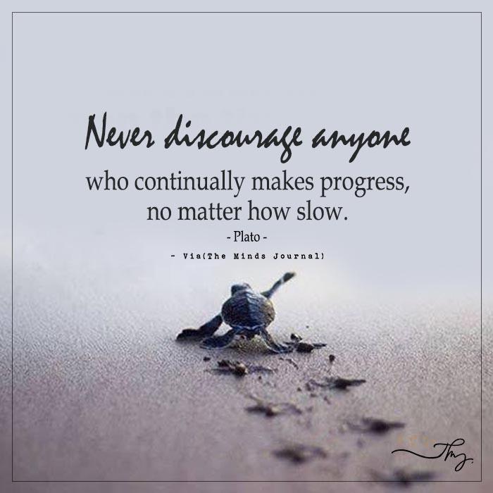 Never discourage anyone