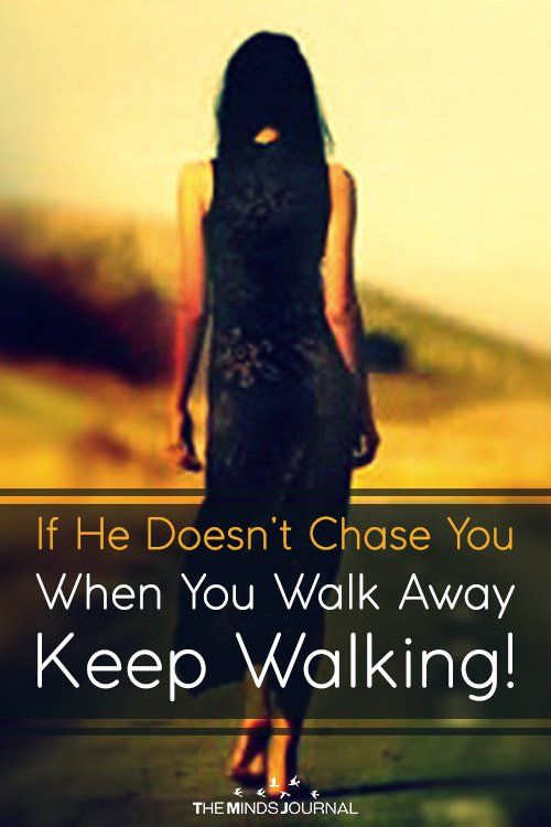 If He Doesn't Chase You When You Walk Away — Keep Walking!