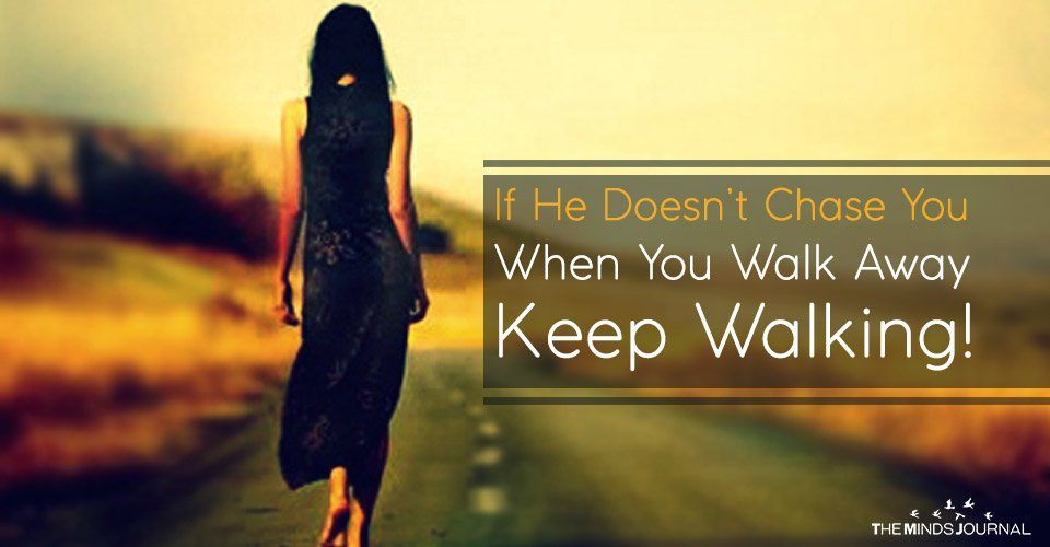 If He Doesn't Chase You When You Walk Away — Keep Walking!