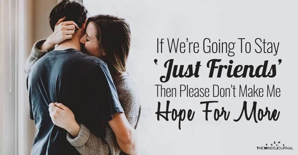 If We're Going To Stay 'Just Friends' Then Please Don't Make Me Hope For More
