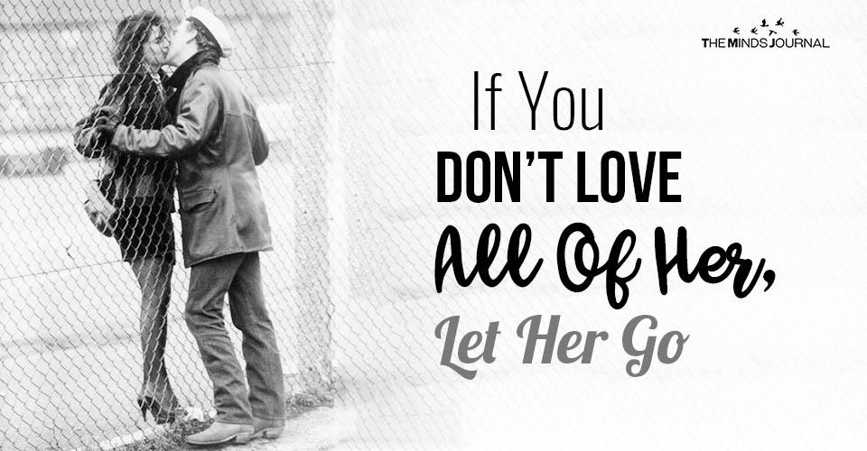 If You Don't Love All Of Her, Let Her Go