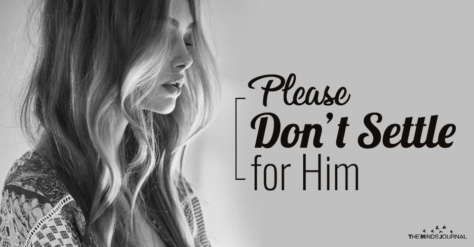 Please Don't Settle for Him