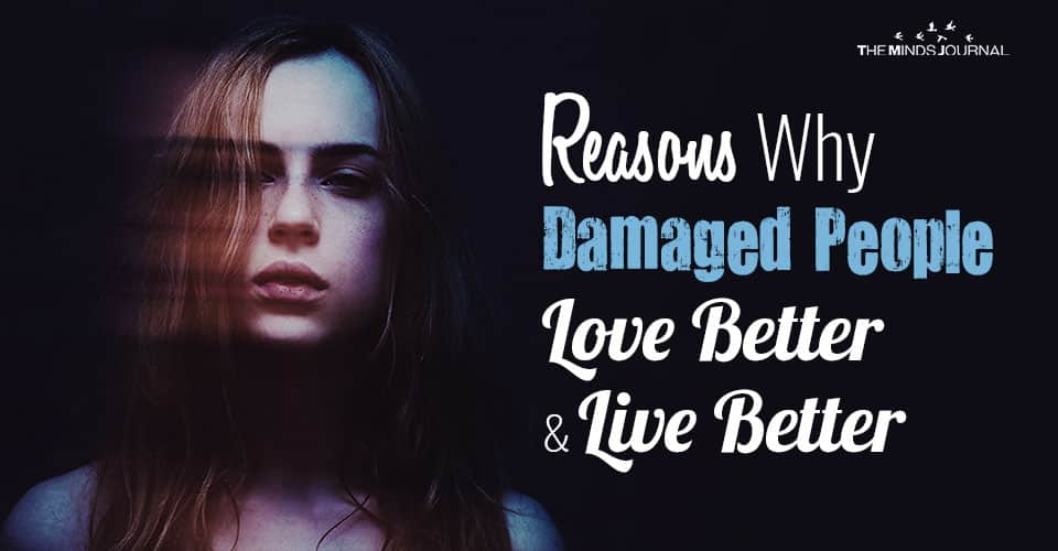 Reasons Why Damaged People Love Better And Live Better (1)