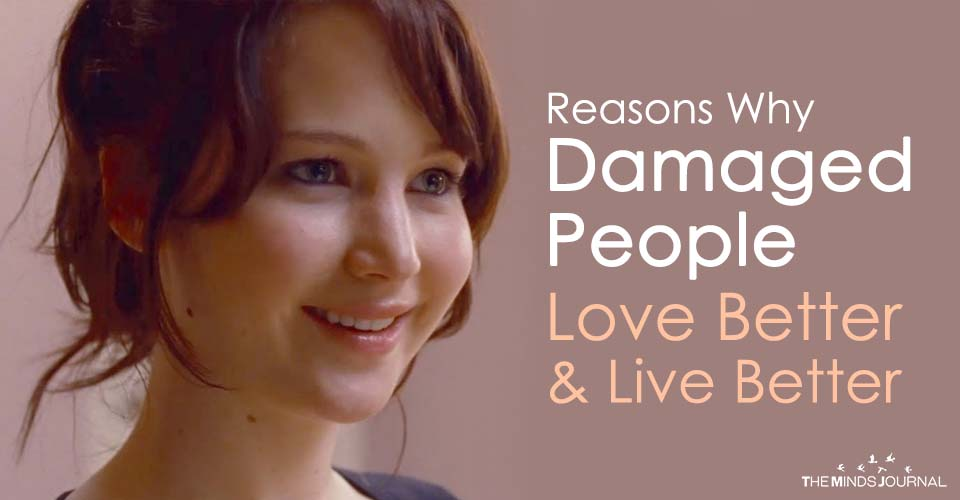 Reasons Why Damaged People Love Better And Live Better2