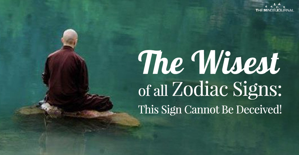 The Wisest of all Zodiac Signs: This Sign Cannot Be Deceived!