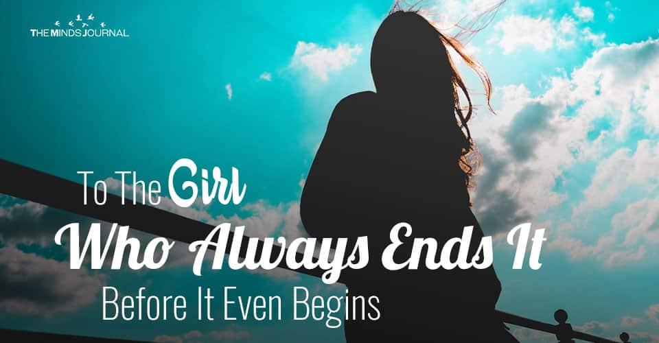 To The Girl Who Always Ends It Before It Even Begins