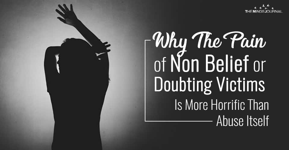 Why The Pain of Non Belief or Doubting Victims Is More Horrific Than Abuse Itself