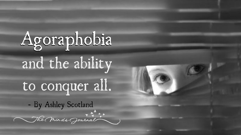 Agoraphobia and the ability to conquer all.