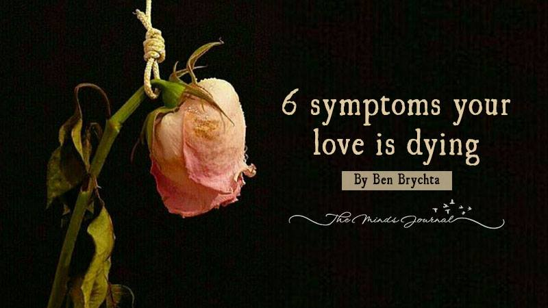6 symptoms your love is dying