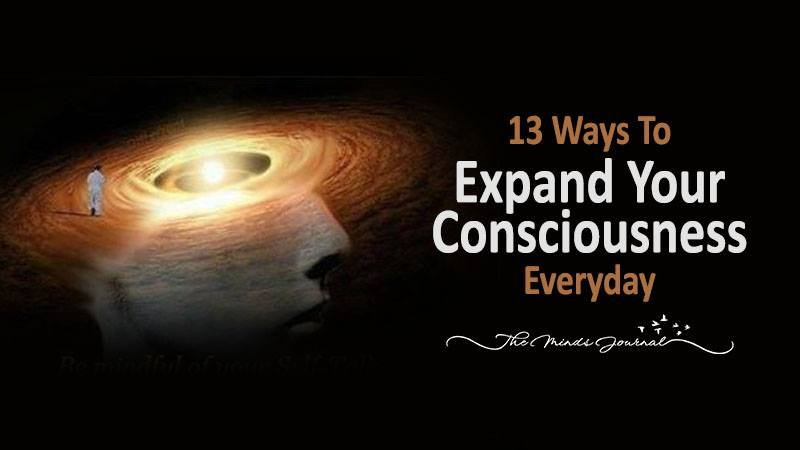 13 Simply Effective Ways To Expand Your Consciousness
