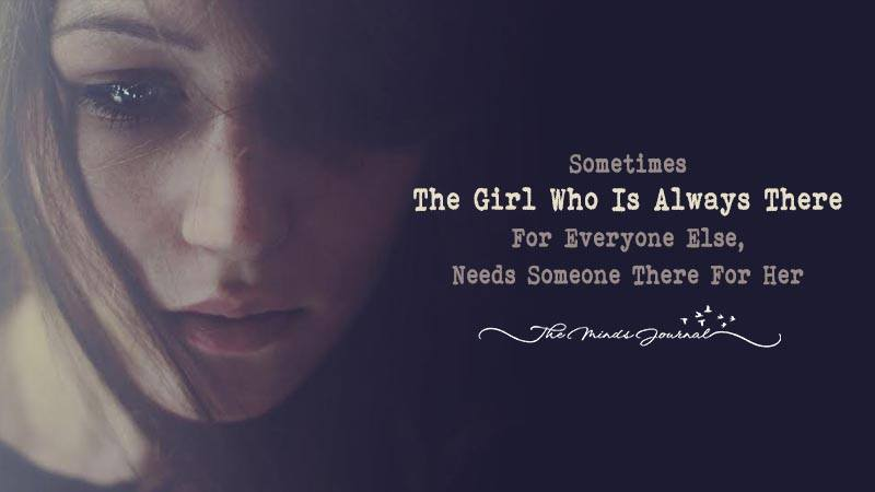 Sometimes The Girl Who Is Always There For Everyone Else, Needs Someone There For Her
