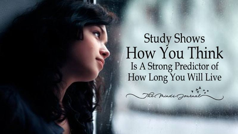 How You Think Is A Strong Predictor of How Long You Will Live (Study Shows )