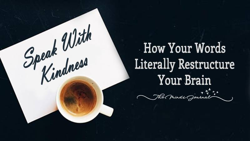 SPEAK WITH KINDNESS: HOW YOUR WORDS LITERALLY RESTRUCTURE YOUR BRAIN