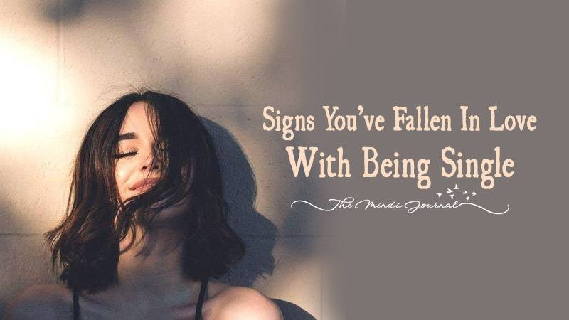Signs You've Fallen In Love With Being Single