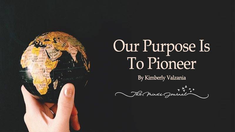 Our Purpose Is To Pioneer!