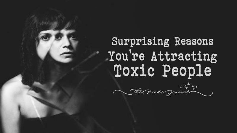 7 Surprising Reasons You're Attracting Toxic People