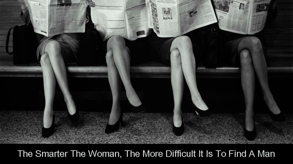 The Smarter The Woman, The More Difficult It Is To Find A Man