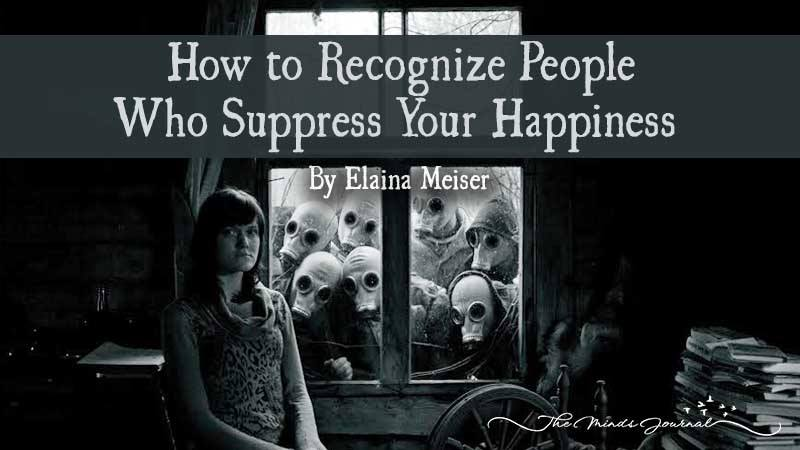 How to Recognise People Who Suppress Your Happiness