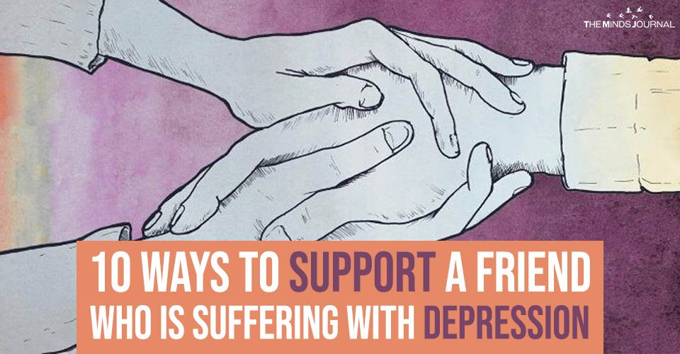 10 Ways To Support A Friend Who Is Suffering With Depression