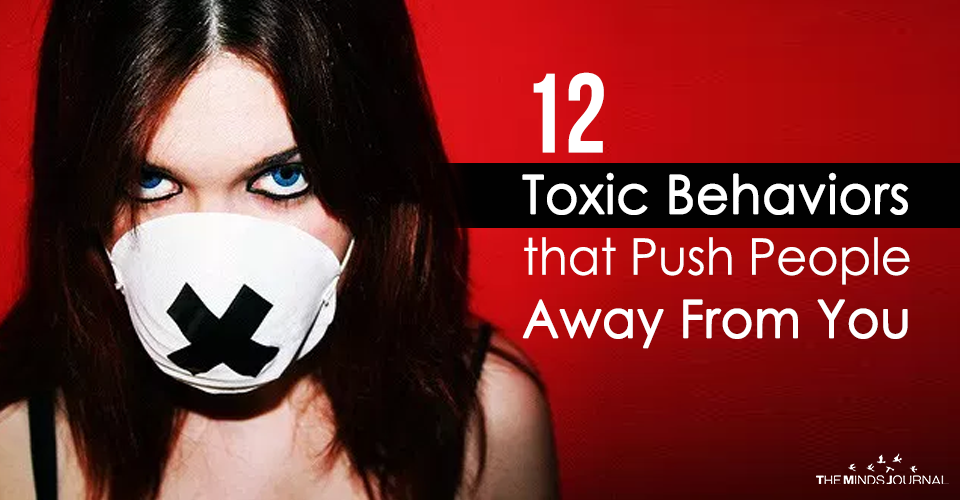 12 Toxic Behaviors that Push People Away From You
