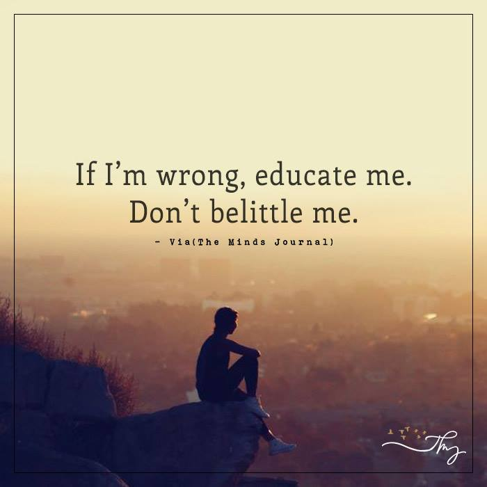 If I Am Wrong, Educate Me