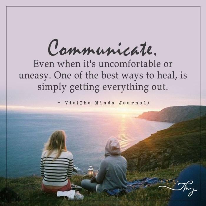 Communicate. Even when it's uncomfortable