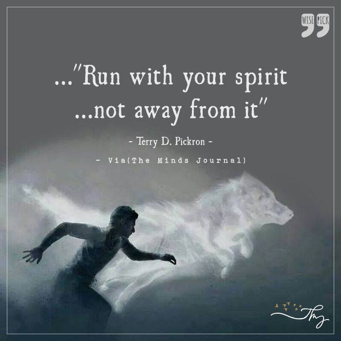 Run with your spirit, not away from it