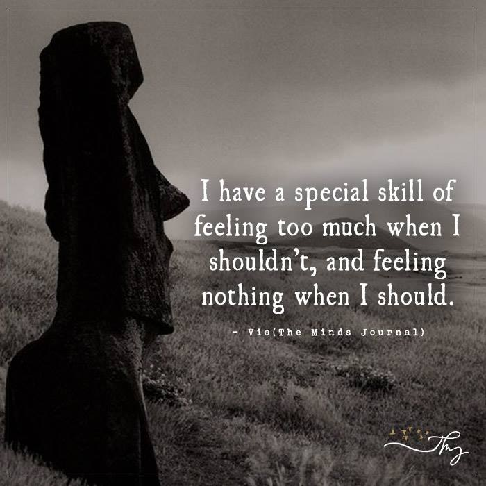 I have a special skill of feeling too much