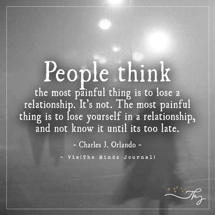 People think the most painful thing is to lose a relationship