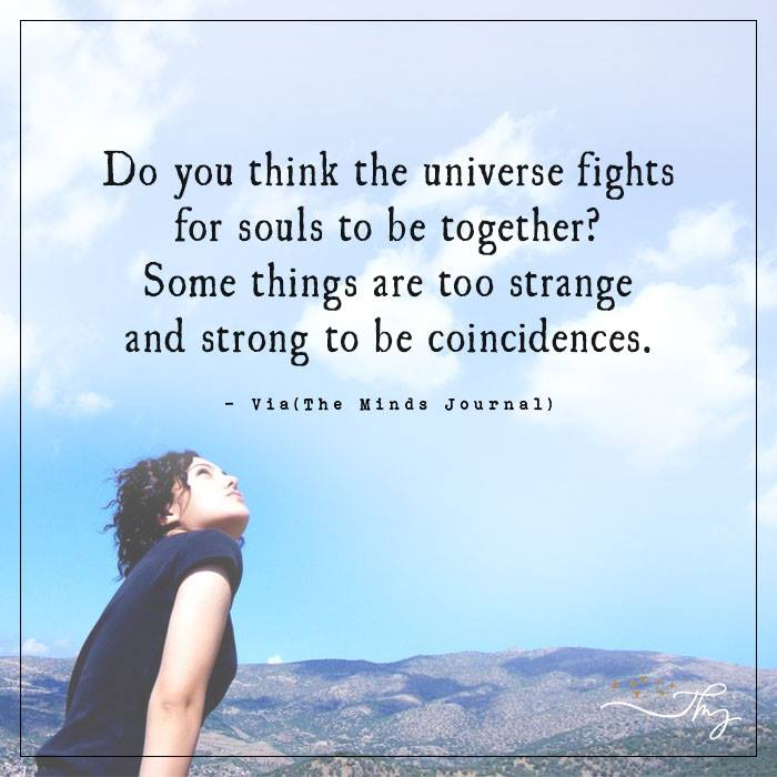 Do you think the universe fights for souls to be together?
