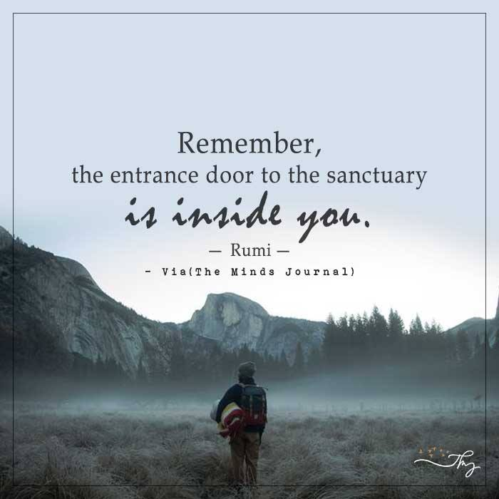 Remember, the entrance door to the sanctuary is inside you