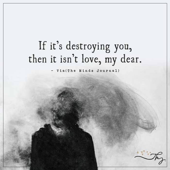 If it's destroying you