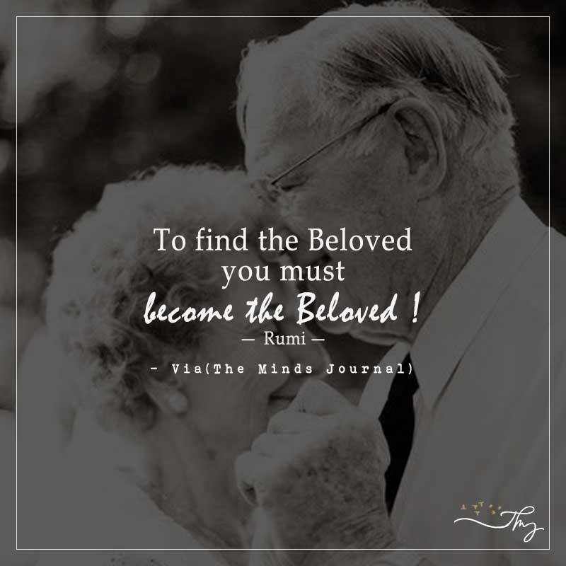 To find the beloved you must become the beloved