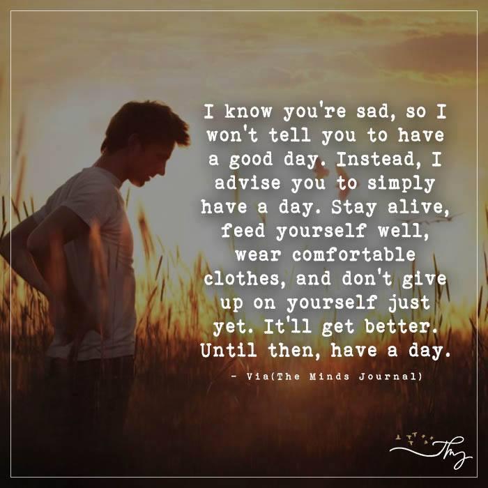 I know you're sad,