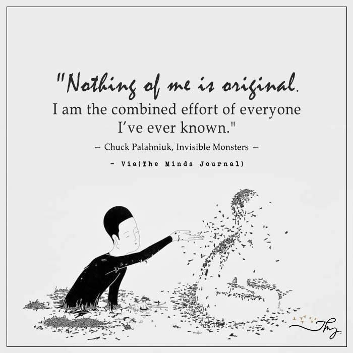 Nothing of me is original