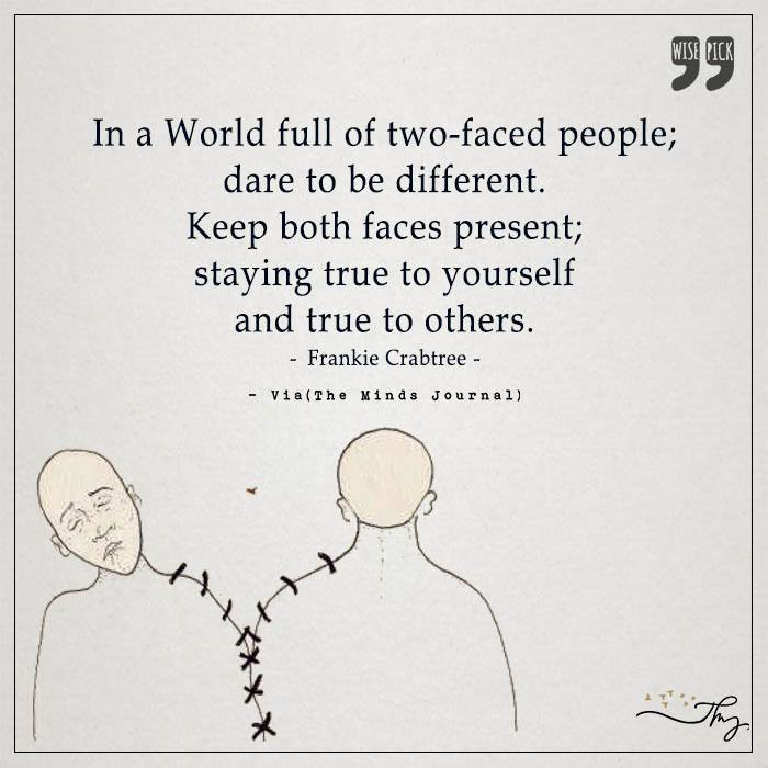 In a world full of two faced people
