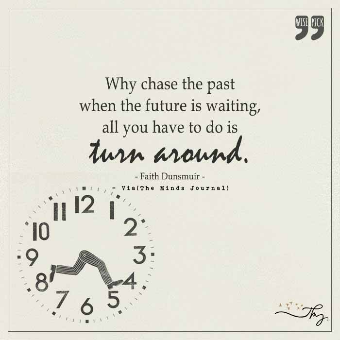 Why chase the past