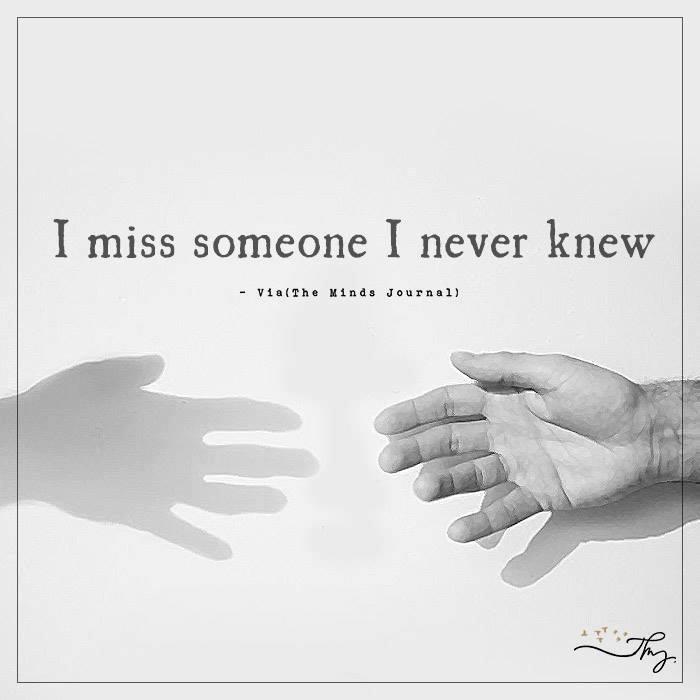 I miss someone I never knew