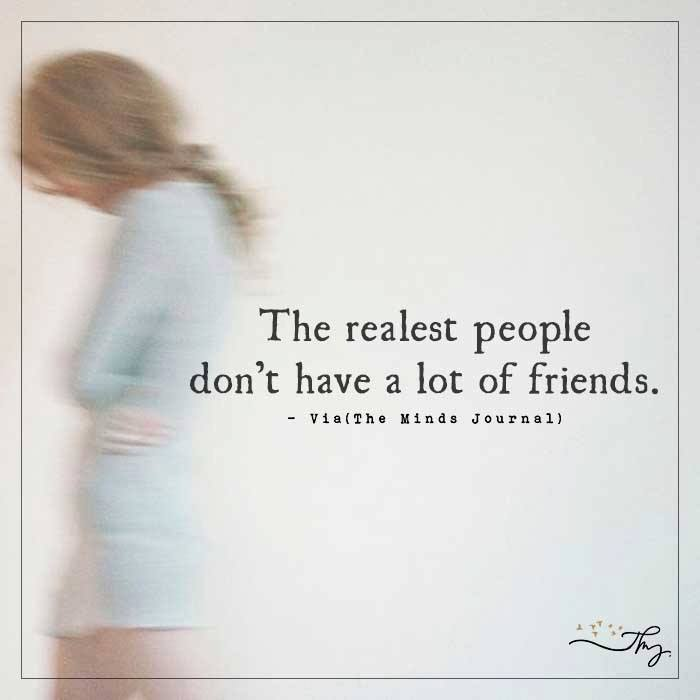 The realest people don't have a lot of friends