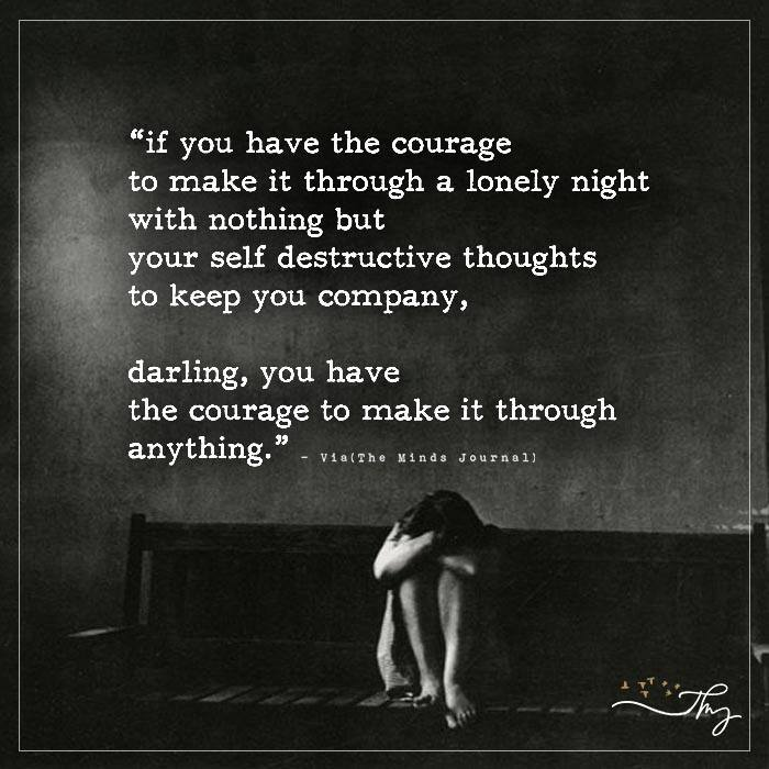 If You Have The Courage To Make It Through A Lonely Night
