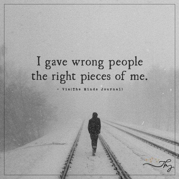 I gave wrong people the right pieces of me