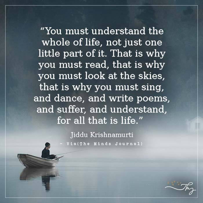 You must understand the whole of life