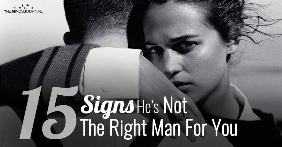 15 Signs He's Not The Right Man For You