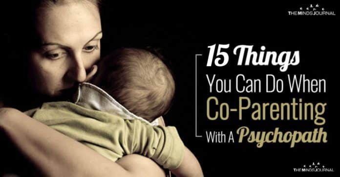 15 Things You Can Do When Co-Parenting With A Psychopath