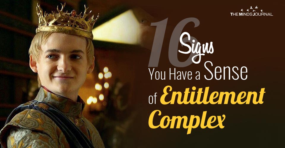16 Signs You Have a Sense of Entitlement Complex