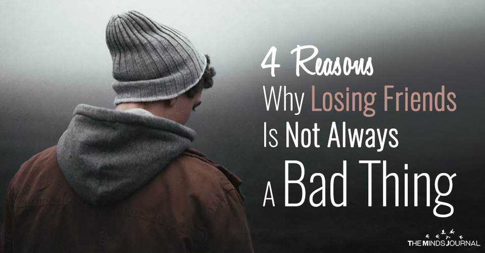 4 reasons why its not bad to lose friends