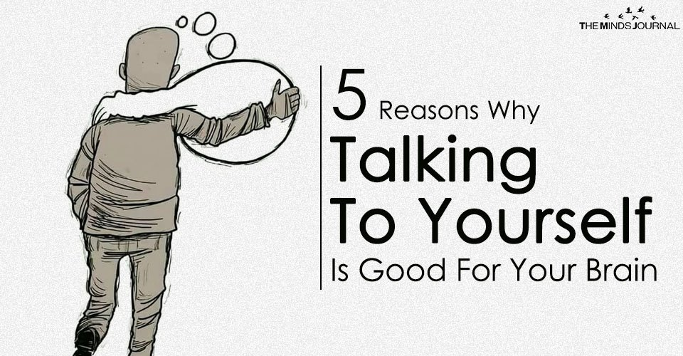 5 Reasons Why Talking To Yourself Is Good For Your Brain2